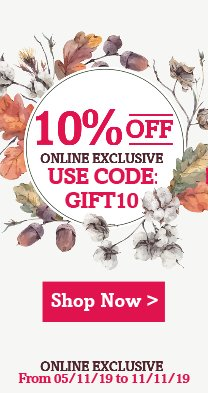 Save 10% Off today with code: GIFT10, website exclusive offer